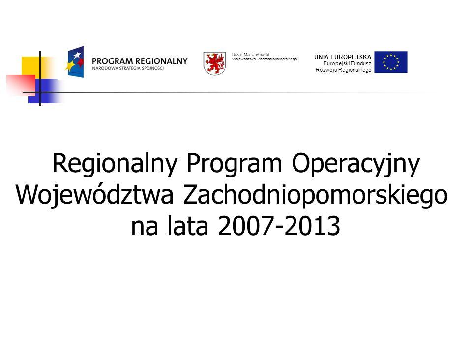 UNIA EUROPEJSKA Europejski Fundusz Rozwoju Regionalnego Urząd Marszałkowski Województwa Zachodniopomorskiego Regionalny Program Operacyjny Województwa Zachodniopomorskiego na lata 2007-2013