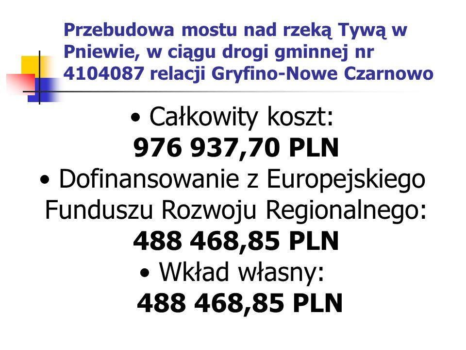 Całkowity koszt: 976 937,70 PLN Dofinansowanie z Europejskiego Funduszu Rozwoju Regionalnego: 488 468,85 PLN Wkład własny: 488 468,85 PLN Przebudowa mostu nad rzeką Tywą w Pniewie, w ciągu drogi gminnej nr 4104087 relacji Gryfino-Nowe Czarnowo