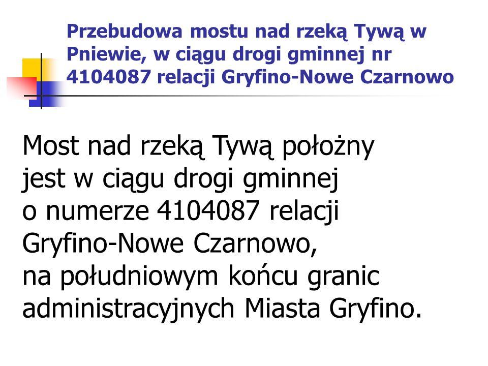 Most nad rzeką Tywą położny jest w ciągu drogi gminnej o numerze 4104087 relacji Gryfino-Nowe Czarnowo, na południowym końcu granic administracyjnych Miasta Gryfino.