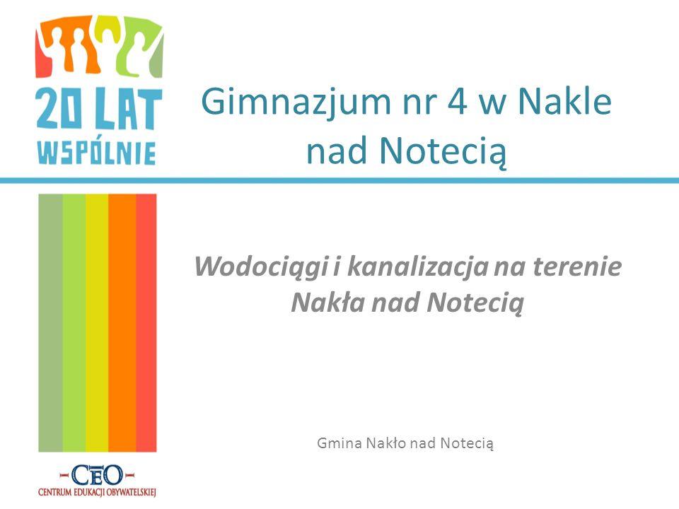 Gimnazjum nr 4 w Nakle nad Notecią Wodociągi i kanalizacja na terenie Nakła nad Notecią Gmina Nakło nad Notecią