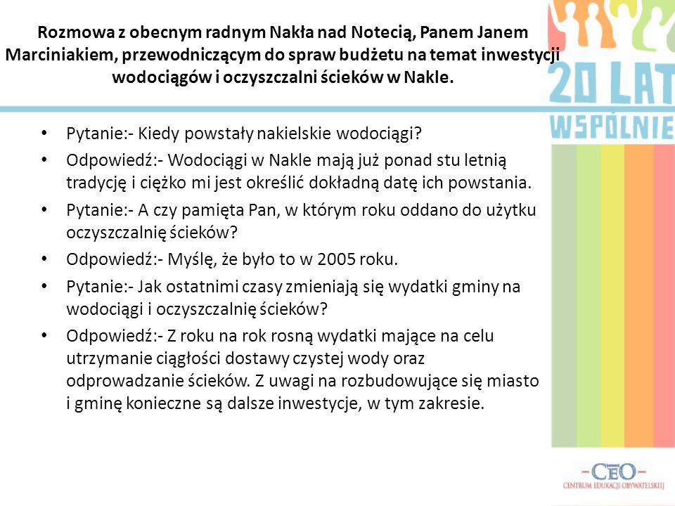 Rozmowa z obecnym radnym Nakła nad Notecią, Panem Janem Marciniakiem, przewodniczącym do spraw budżetu na temat inwestycji wodociągów i oczyszczalni ś