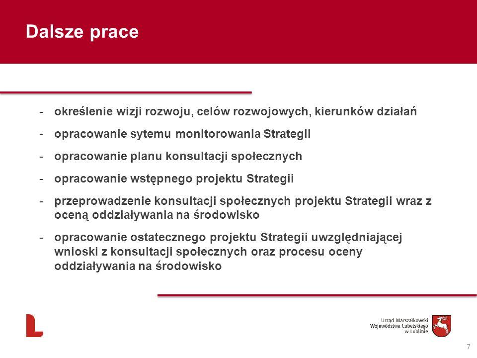 Dalsze prace 7 -określenie wizji rozwoju, celów rozwojowych, kierunków działań -opracowanie sytemu monitorowania Strategii -opracowanie planu konsultacji społecznych -opracowanie wstępnego projektu Strategii -przeprowadzenie konsultacji społecznych projektu Strategii wraz z oceną oddziaływania na środowisko -opracowanie ostatecznego projektu Strategii uwzględniającej wnioski z konsultacji społecznych oraz procesu oceny oddziaływania na środowisko