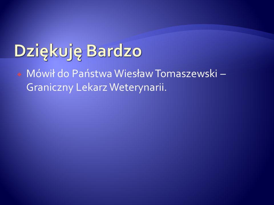 Mówił do Państwa Wiesław Tomaszewski – Graniczny Lekarz Weterynarii.