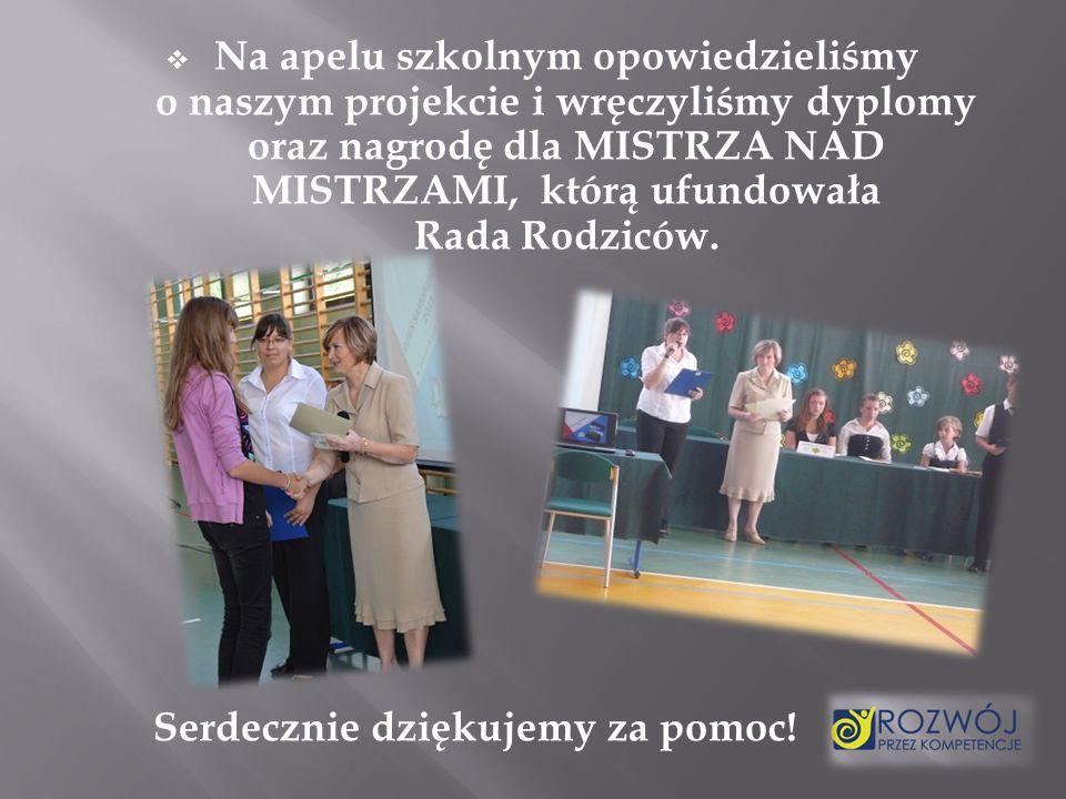 Na apelu szkolnym opowiedzieliśmy o naszym projekcie i wręczyliśmy dyplomy oraz nagrodę dla MISTRZA NAD MISTRZAMI, którą ufundowała Rada Rodziców.