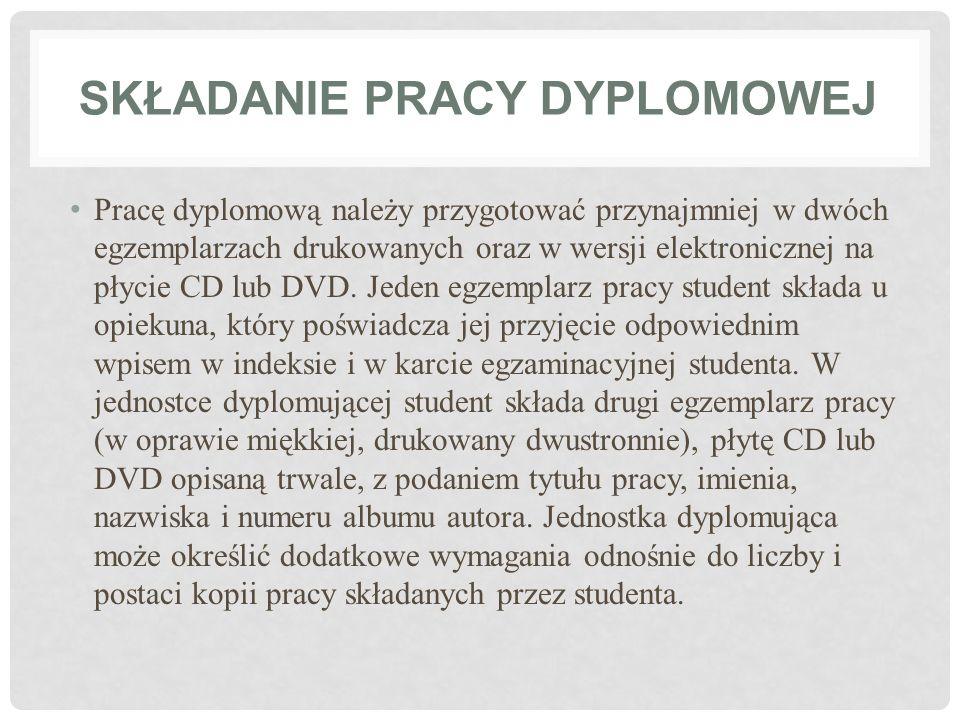 SKŁADANIE PRACY DYPLOMOWEJ Pracę dyplomową należy przygotować przynajmniej w dwóch egzemplarzach drukowanych oraz w wersji elektronicznej na płycie CD