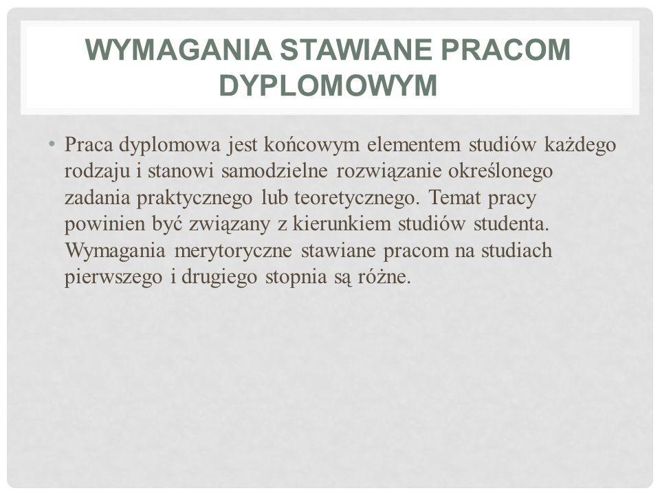 WYMAGANIA STAWIANE PRACOM DYPLOMOWYM Praca dyplomowa jest końcowym elementem studiów każdego rodzaju i stanowi samodzielne rozwiązanie określonego zad