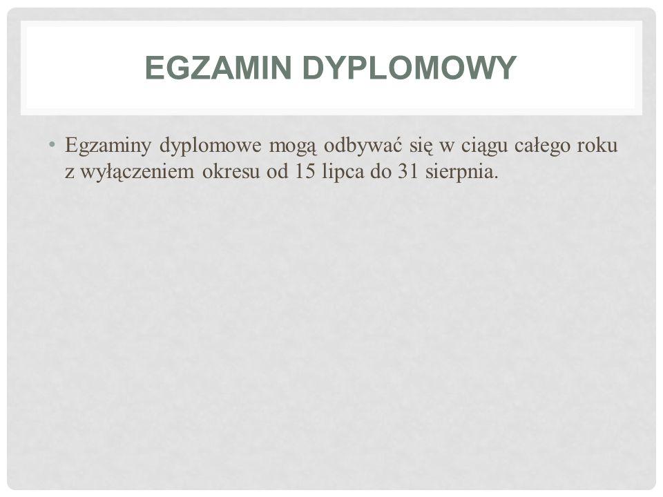 EGZAMIN DYPLOMOWY Egzaminy dyplomowe mogą odbywać się w ciągu całego roku z wyłączeniem okresu od 15 lipca do 31 sierpnia.