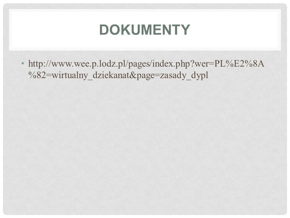 DOKUMENTY http://www.wee.p.lodz.pl/pages/index.php?wer=PL%E2%8A %82=wirtualny_dziekanat&page=zasady_dypl