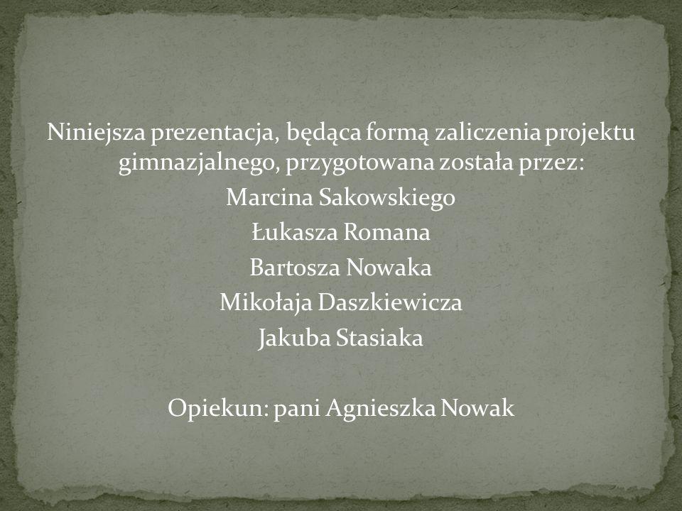 Niniejsza prezentacja, będąca formą zaliczenia projektu gimnazjalnego, przygotowana została przez: Marcina Sakowskiego Łukasza Romana Bartosza Nowaka