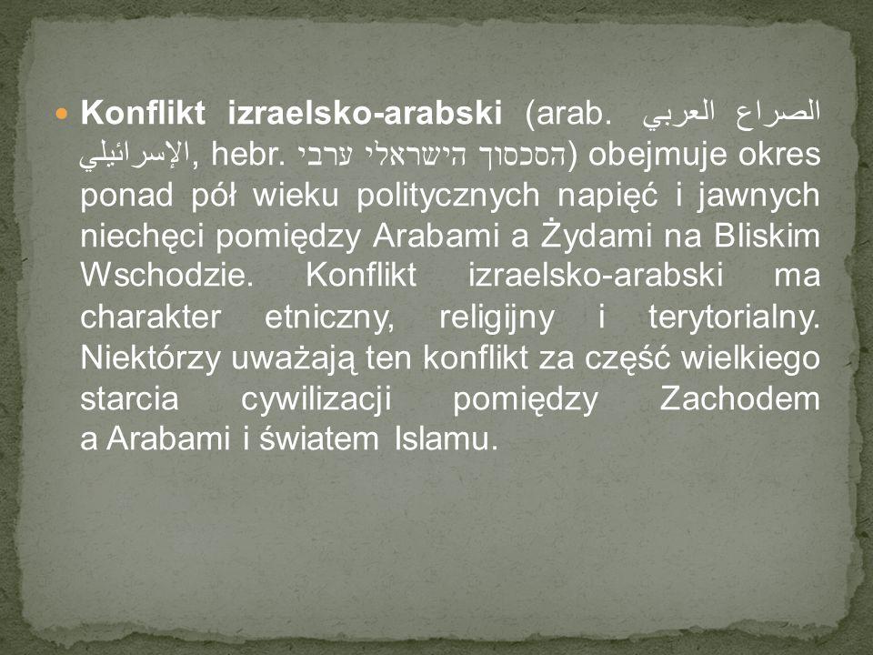 Konflikt izraelsko-arabski (arab. الصراع العربي الإسرائيلي, hebr. הסכסוך הישראלי ערבי) obejmuje okres ponad pół wieku politycznych napięć i jawnych ni