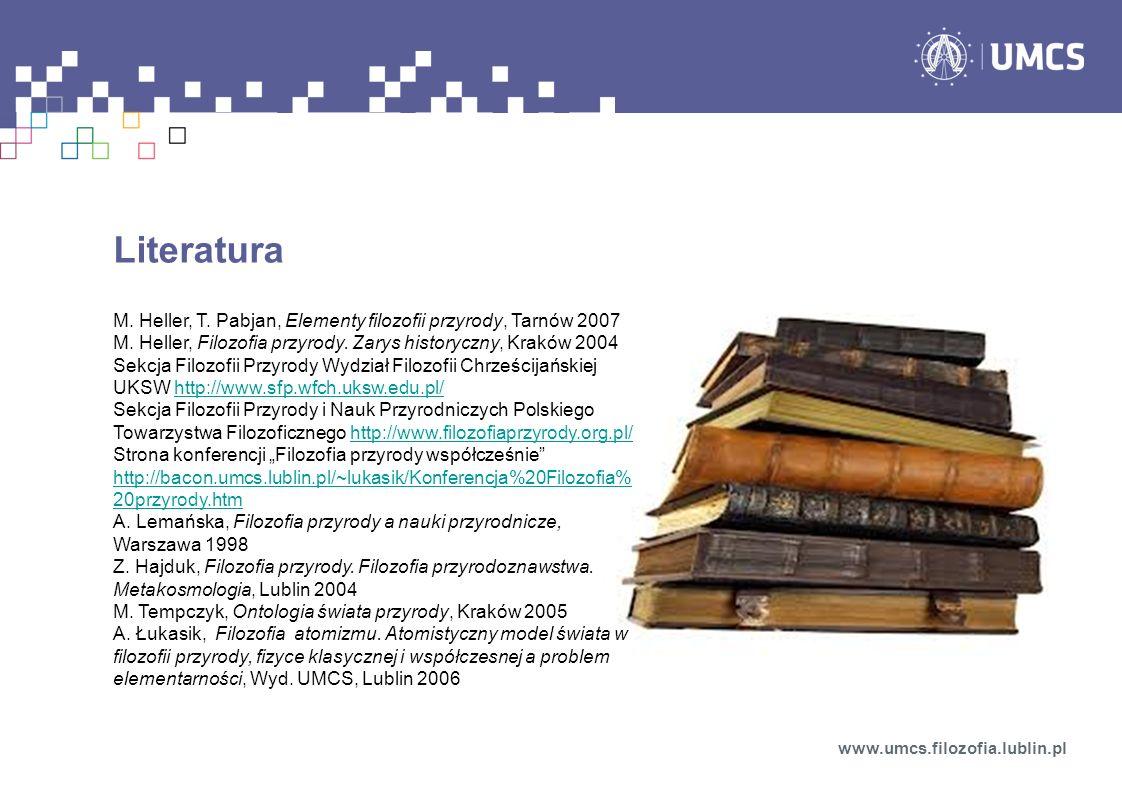 Literatura M. Heller, T. Pabjan, Elementy filozofii przyrody, Tarnów 2007 M. Heller, Filozofia przyrody. Zarys historyczny, Kraków 2004 Sekcja Filozof