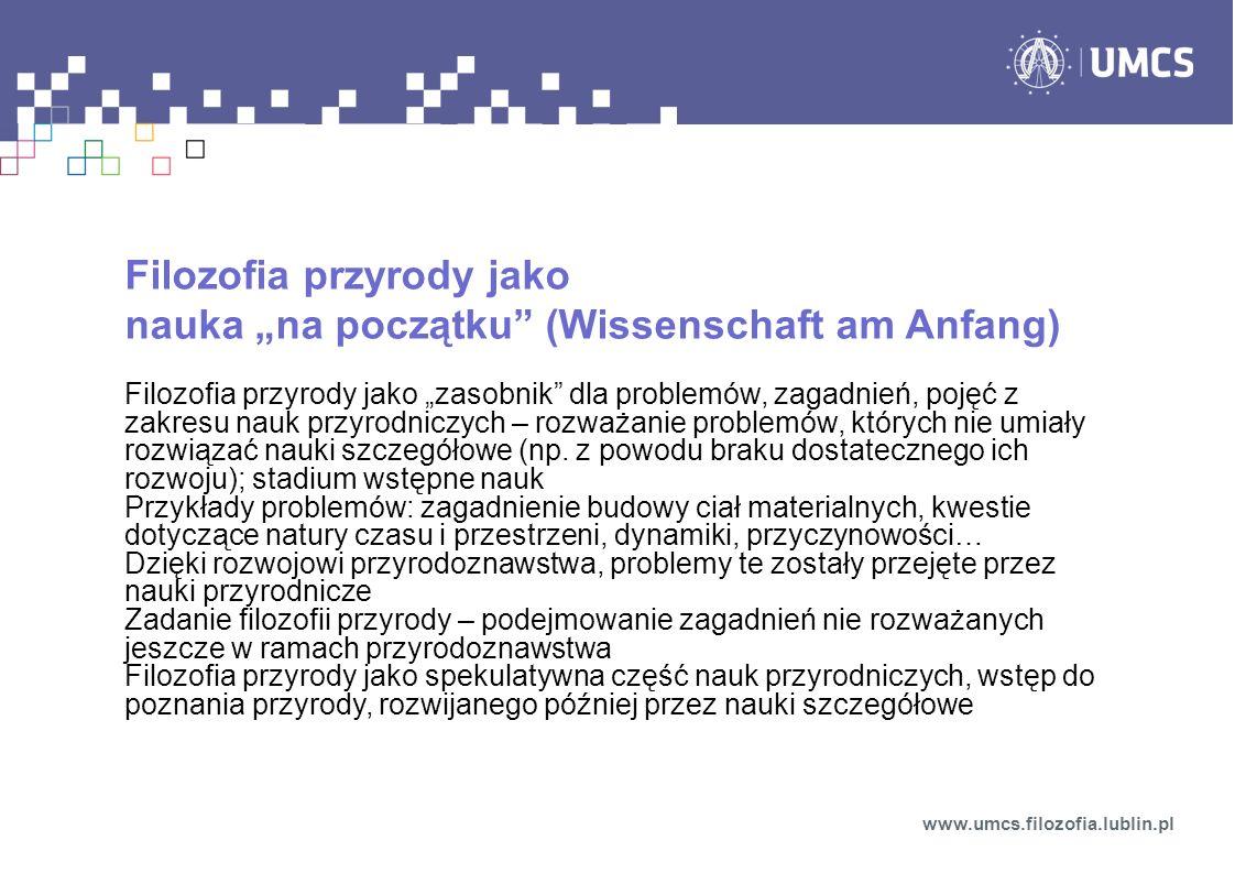 Filozofia przyrody jako nauka na początku (Wissenschaft am Anfang) Filozofia przyrody jako zasobnik dla problemów, zagadnień, pojęć z zakresu nauk prz