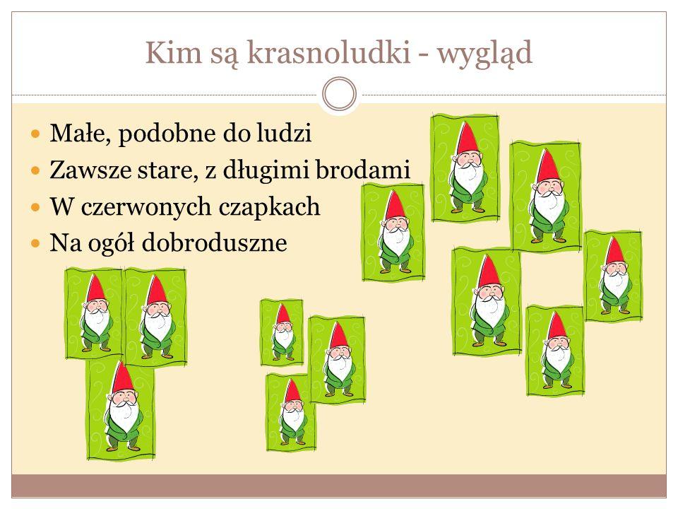 Zamiast podsumowania Krasnoludek, krasnal, skrzat to przyjazna ludziom istota pojawiająca się często w literaturze polskiej i zagranicznej, szczególnie w baśniach.