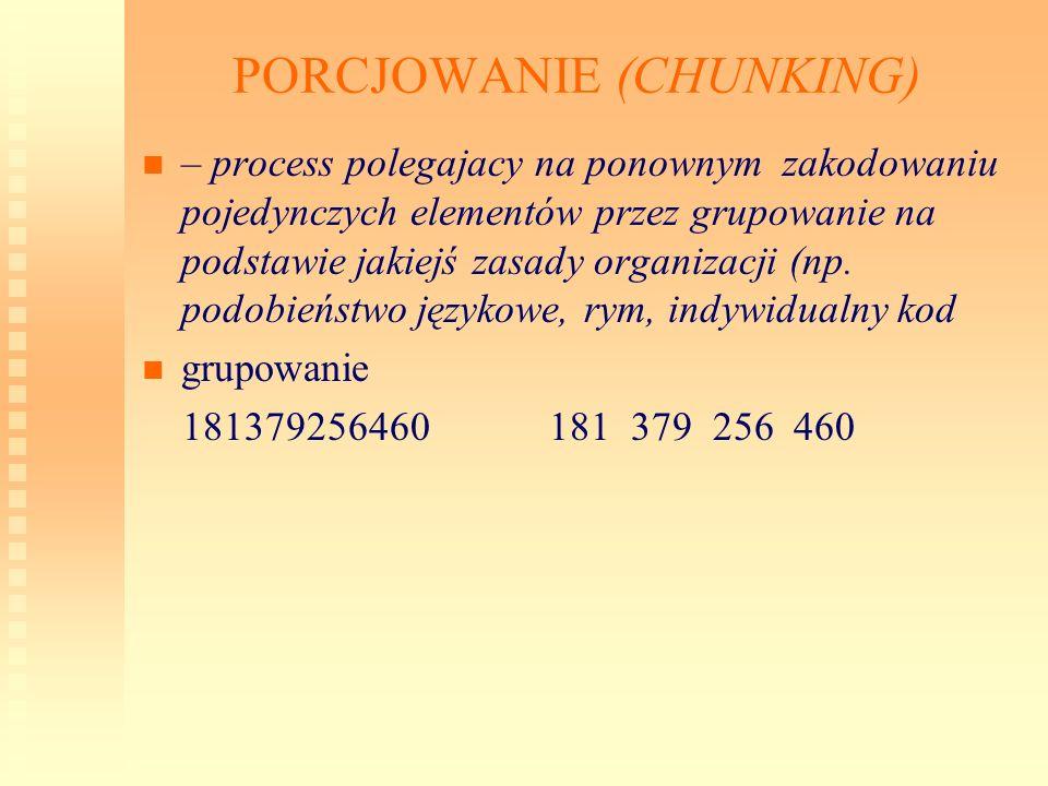 PORCJOWANIE (CHUNKING) – process polegajacy na ponownym zakodowaniu pojedynczych elementów przez grupowanie na podstawie jakiejś zasady organizacji (n
