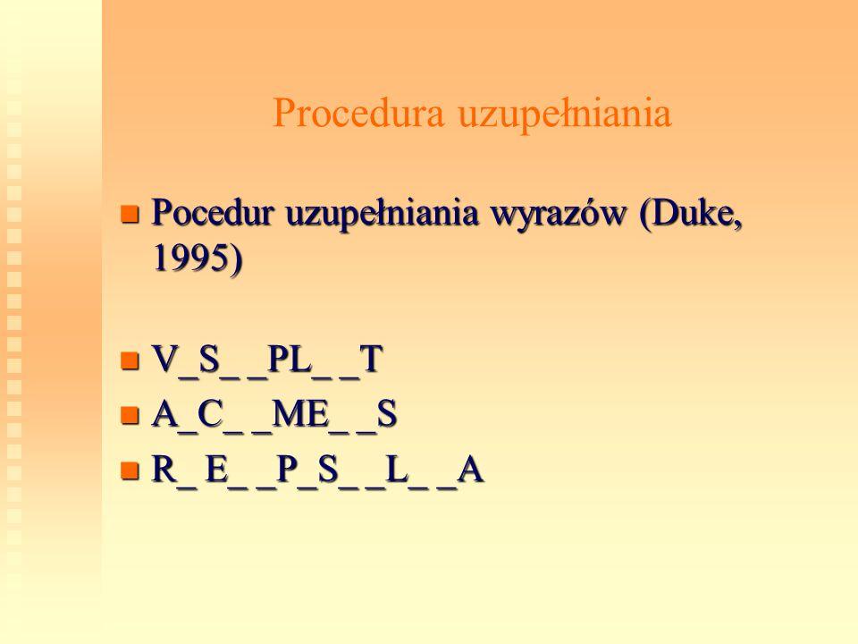 Procedura uzupełniania Pocedur uzupełniania wyrazów (Duke, 1995) Pocedur uzupełniania wyrazów (Duke, 1995) V_S_ _PL_ _T V_S_ _PL_ _T A_C_ _ME_ _S A_C_