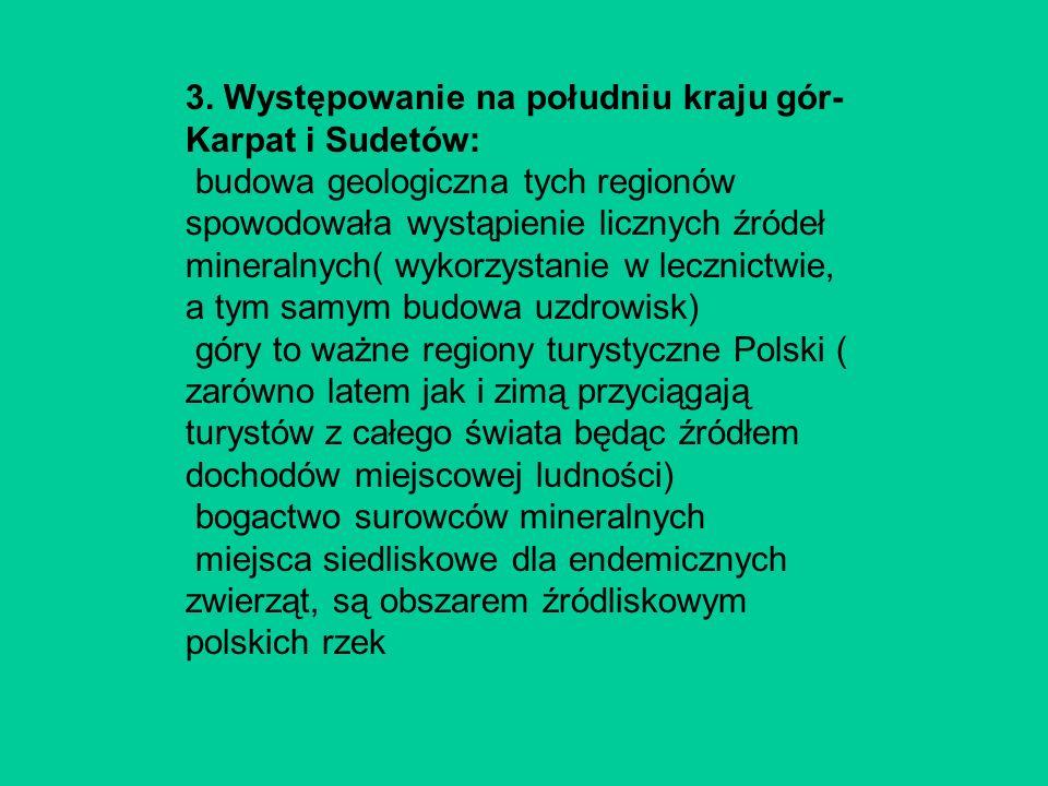 3. Występowanie na południu kraju gór- Karpat i Sudetów: budowa geologiczna tych regionów spowodowała wystąpienie licznych źródeł mineralnych( wykorzy
