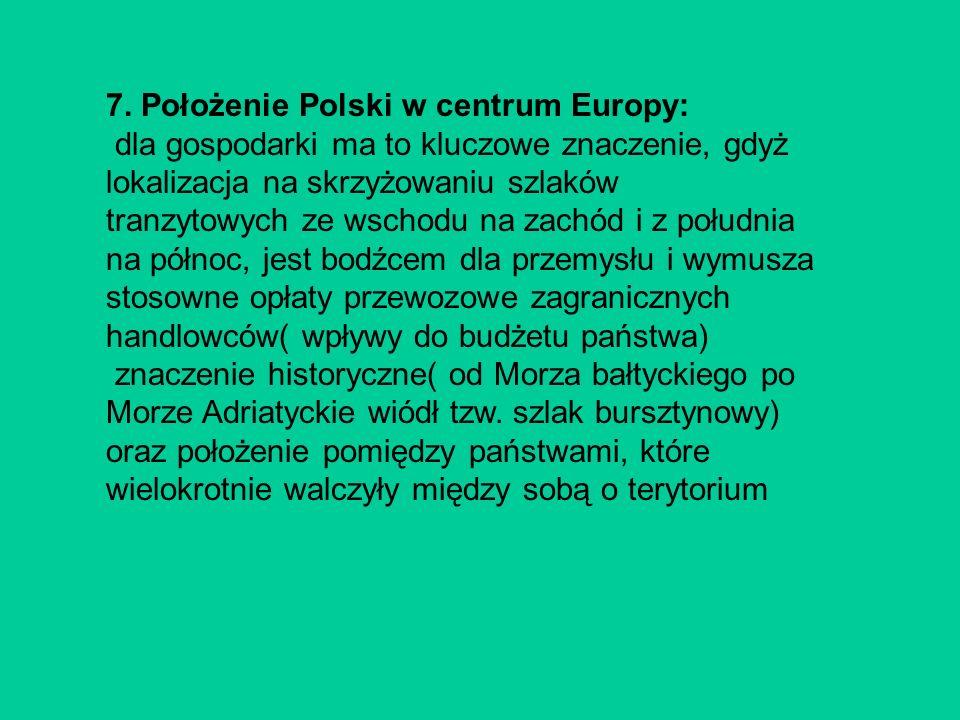 7. Położenie Polski w centrum Europy: dla gospodarki ma to kluczowe znaczenie, gdyż lokalizacja na skrzyżowaniu szlaków tranzytowych ze wschodu na zac