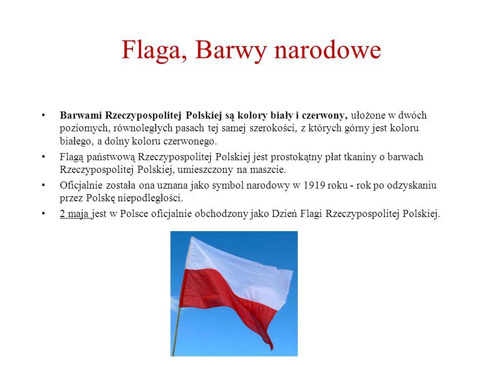 Flaga, Barwy narodowe Barwami Rzeczypospolitej Polskiej są kolory biały i czerwony, ułożone w dwóch poziomych, równoległych pasach tej samej szerokości, z których górny jest koloru białego, a dolny koloru czerwonego.