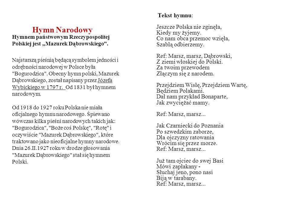 Hymn Narodowy Tekst hymnu: Jeszcze Polska nie zginęła, Kiedy my żyjemy. Co nam obca przemoc wzięła, Szablą odbierzemy. Ref: Marsz, marsz, Dąbrowski, Z