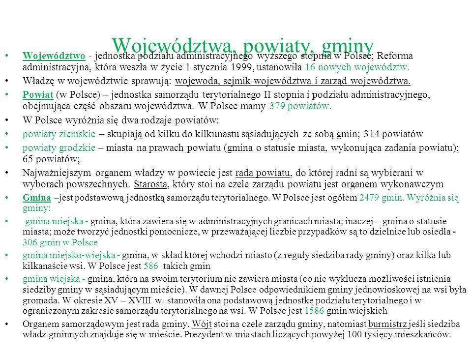 Województwa, powiaty, gminy Województwo - jednostka podziału administracyjnego wyższego stopnia w Polsce; Reforma administracyjna, która weszła w życie 1 stycznia 1999, ustanowiła 16 nowych województw.