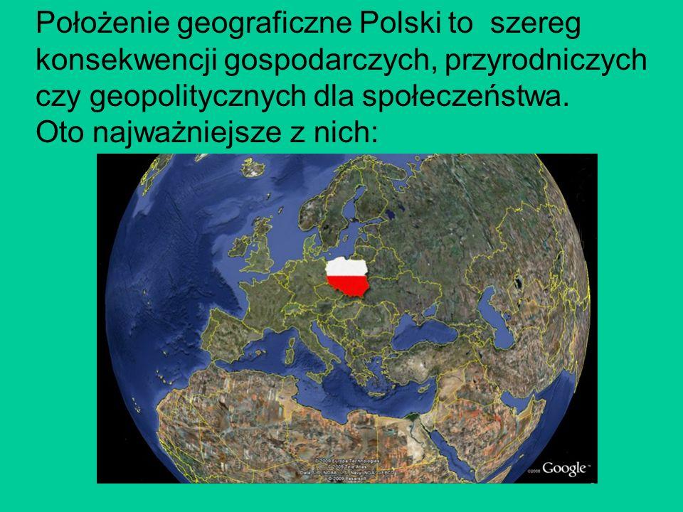 Położenie geograficzne Polski to szereg konsekwencji gospodarczych, przyrodniczych czy geopolitycznych dla społeczeństwa. Oto najważniejsze z nich: