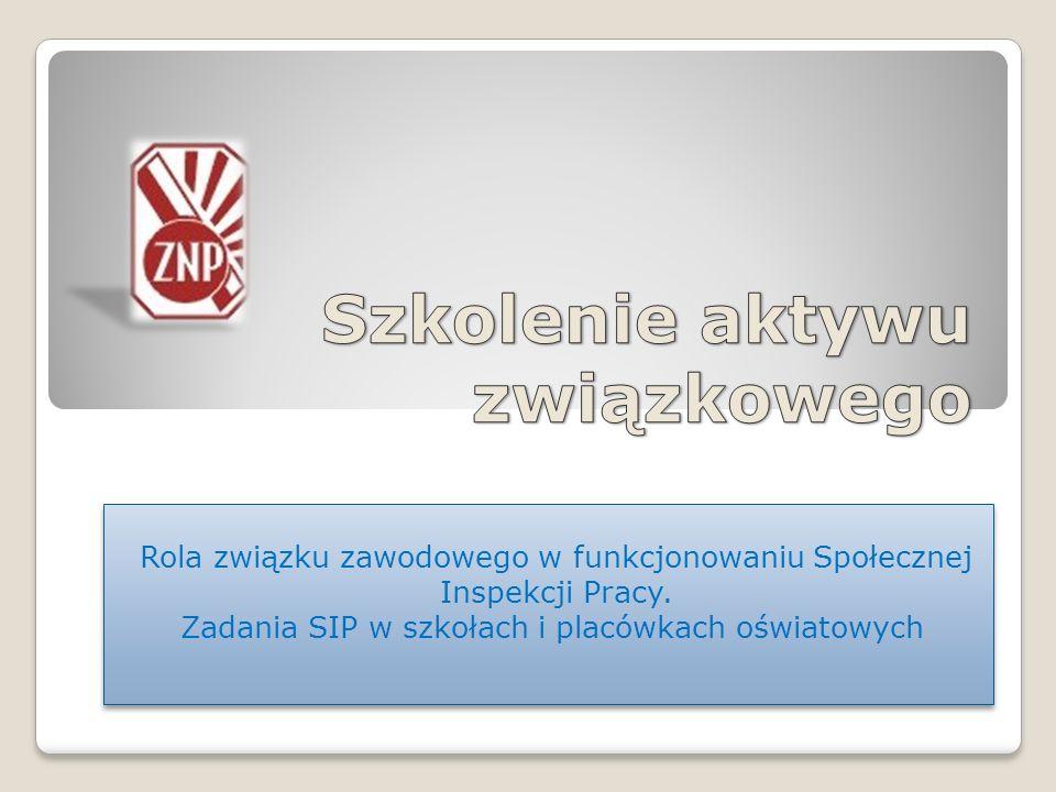 Rola związku zawodowego w funkcjonowaniu Społecznej Inspekcji Pracy. Zadania SIP w szkołach i placówkach oświatowych Rola związku zawodowego w funkcjo