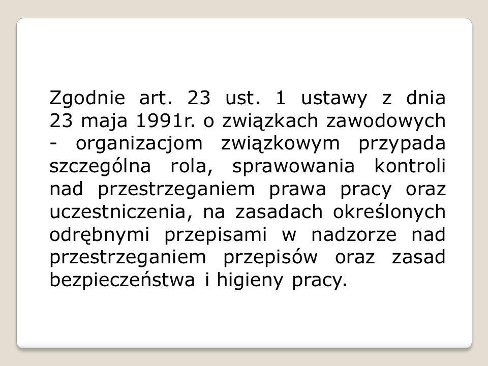 Zgodnie art. 23 ust. 1 ustawy z dnia 23 maja 1991r. o związkach zawodowych - organizacjom związkowym przypada szczególna rola, sprawowania kontroli na