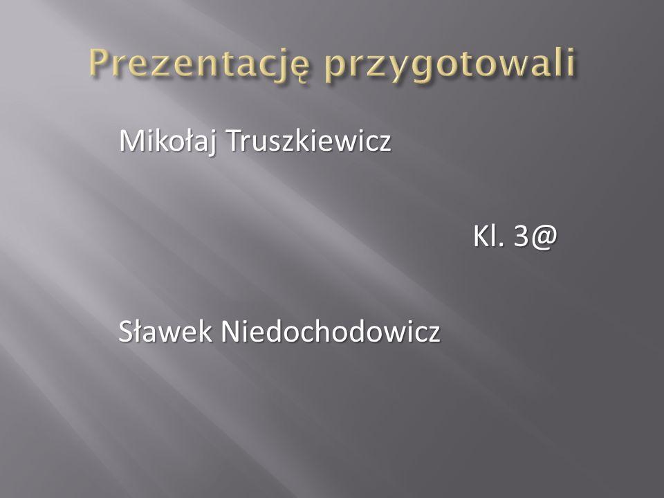 Mikołaj Truszkiewicz Kl. 3@ Sławek Niedochodowicz