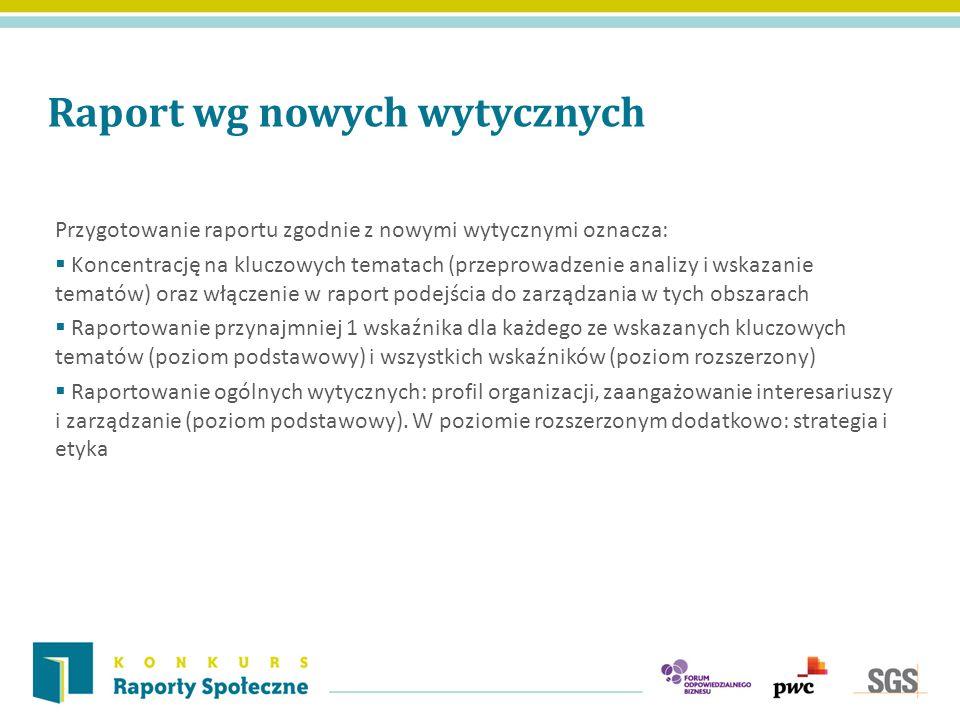 Raport wg nowych wytycznych Przygotowanie raportu zgodnie z nowymi wytycznymi oznacza: Koncentrację na kluczowych tematach (przeprowadzenie analizy i