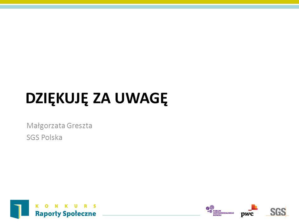 DZIĘKUJĘ ZA UWAGĘ Małgorzata Greszta SGS Polska