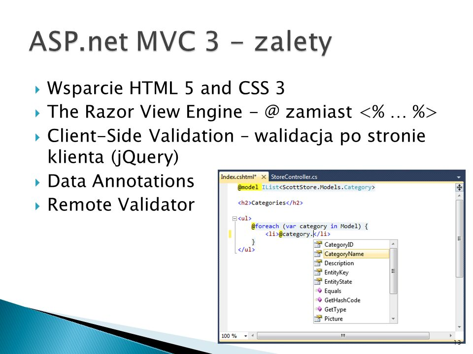 Wsparcie HTML 5 and CSS 3 The Razor View Engine - @ zamiast Client-Side Validation – walidacja po stronie klienta (jQuery) Data Annotations Remote Val