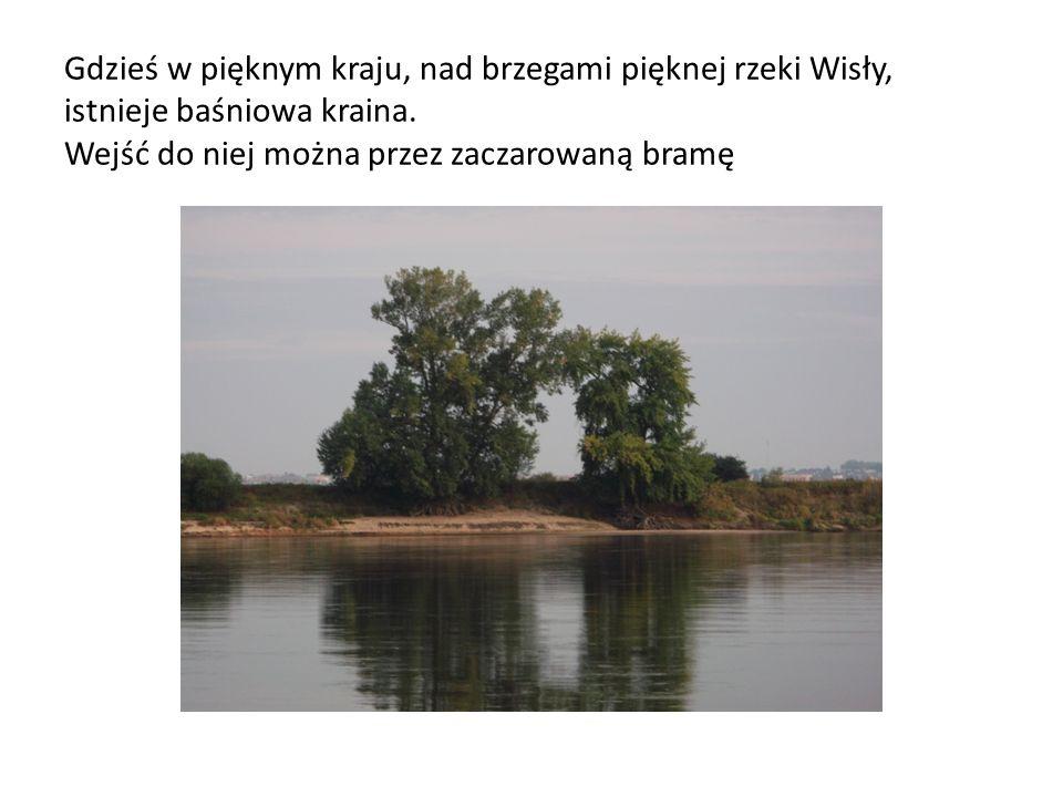 Gdzieś w pięknym kraju, nad brzegami pięknej rzeki Wisły, istnieje baśniowa kraina.