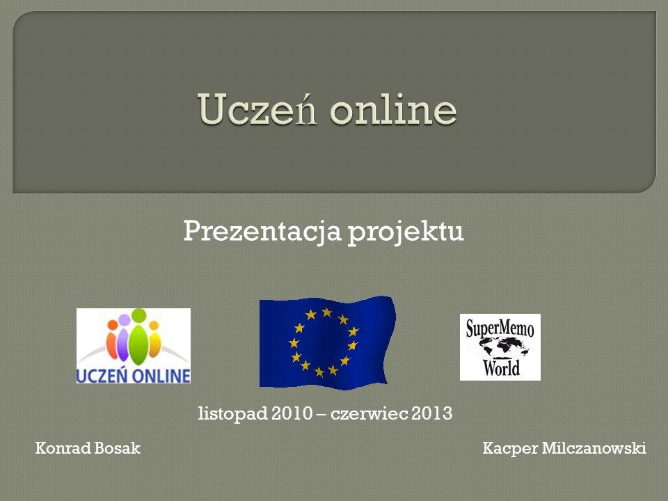 Prezentacja projektu Konrad BosakKacper Milczanowski listopad 2010 – czerwiec 2013