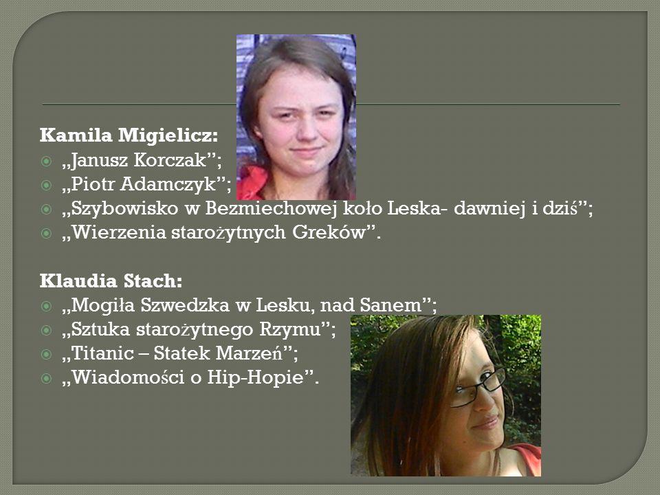 Kamila Migielicz: Janusz Korczak; Piotr Adamczyk; Szybowisko w Bezmiechowej ko ł o Leska- dawniej i dzi ś ; Wierzenia staro ż ytnych Greków. Klaudia S