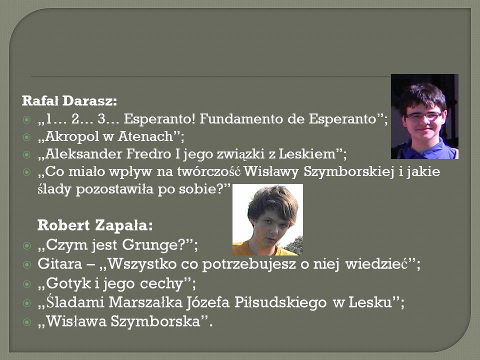 Rafa ł Darasz: 1… 2… 3… Esperanto! Fundamento de Esperanto; Akropol w Atenach; Aleksander Fredro I jego zwi ą zki z Leskiem; Co mia ł o wp ł yw na twó