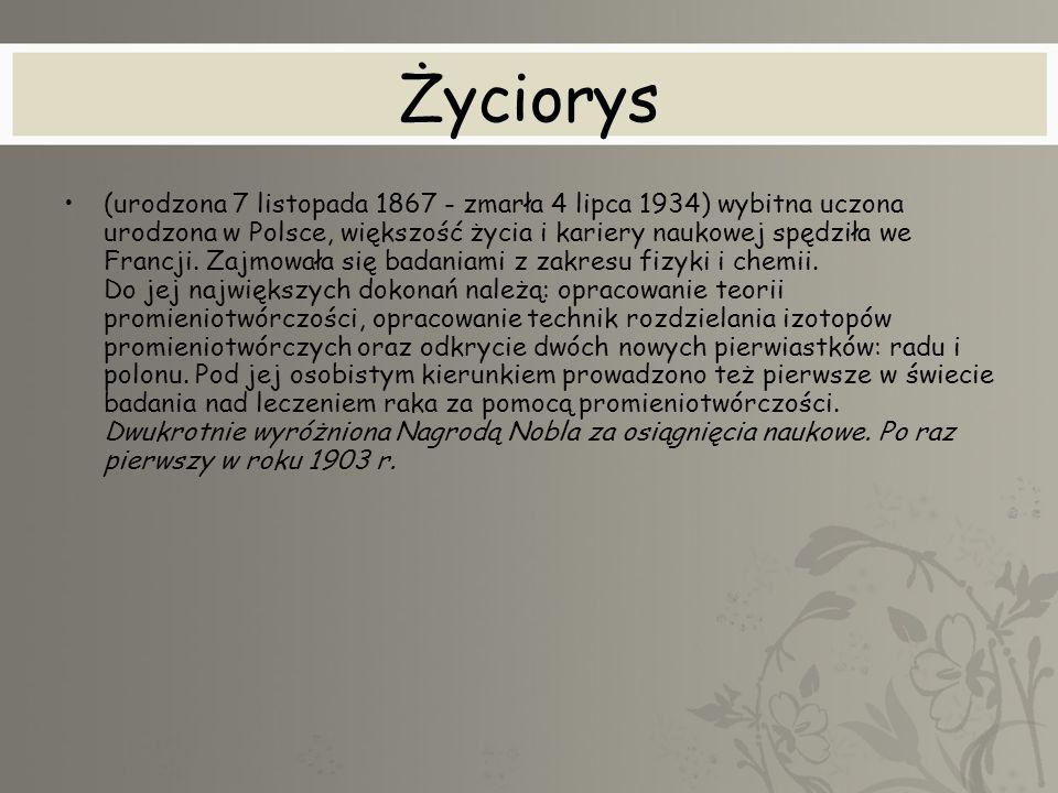 Życiorys (urodzona 7 listopada 1867 - zmarła 4 lipca 1934) wybitna uczona urodzona w Polsce, większość życia i kariery naukowej spędziła we Francji. Z