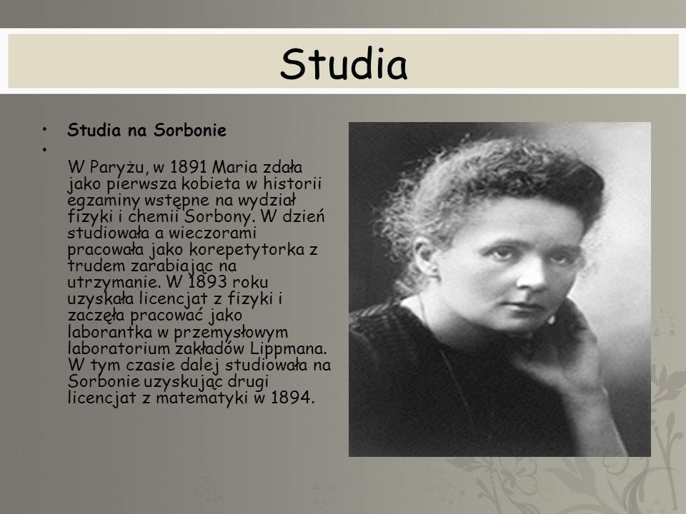 Studia Studia na Sorbonie W Paryżu, w 1891 Maria zdała jako pierwsza kobieta w historii egzaminy wstępne na wydział fizyki i chemii Sorbony. W dzień s