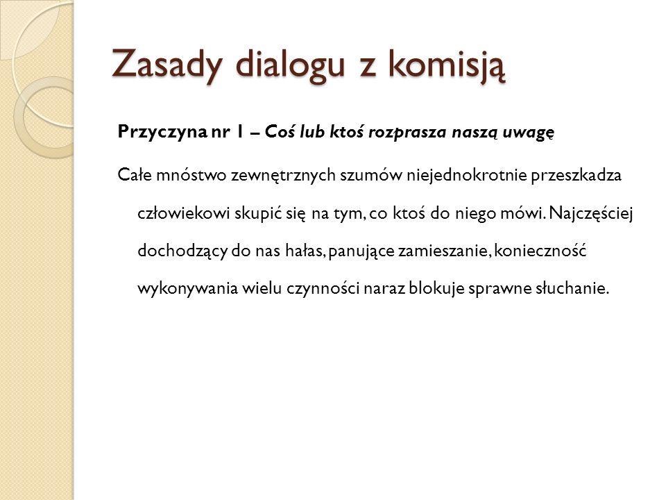 Zasady dialogu z komisją Przyczyna nr 1 – Coś lub ktoś rozprasza naszą uwagę Całe mnóstwo zewnętrznych szumów niejednokrotnie przeszkadza człowiekowi