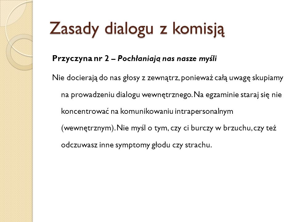 Zasady dialogu z komisją Przyczyna nr 2 – Pochłaniają nas nasze myśli Nie docierają do nas głosy z zewnątrz, ponieważ całą uwagę skupiamy na prowadzen