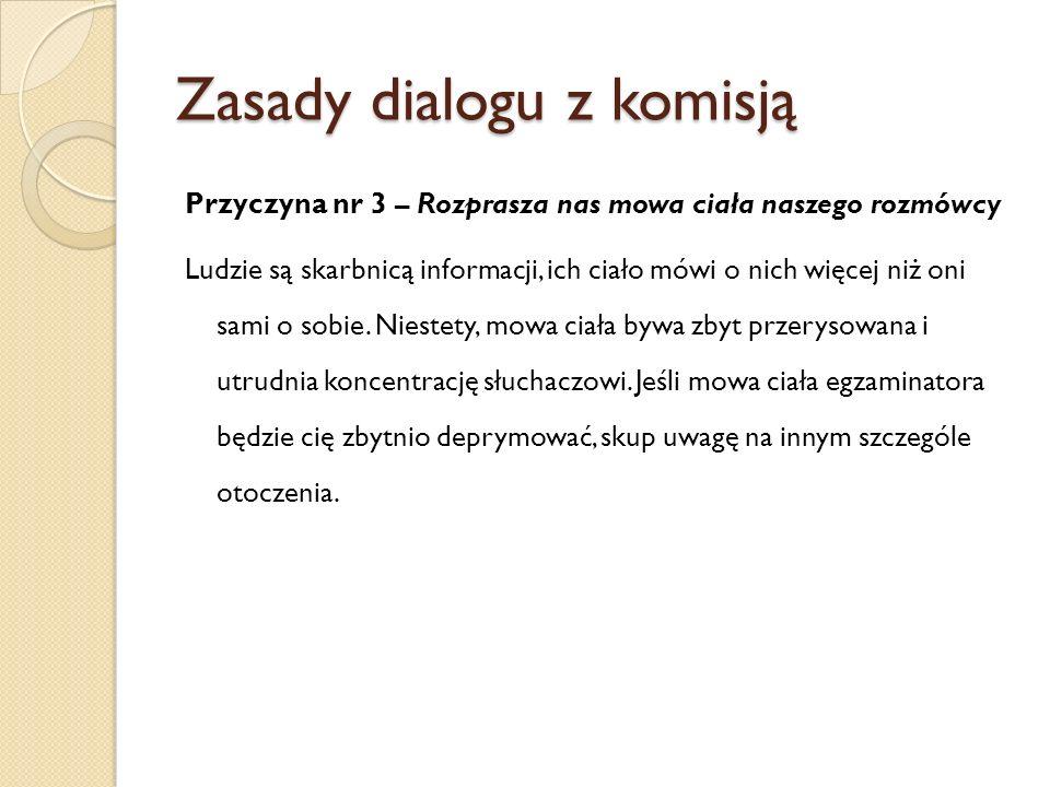 Zasady dialogu z komisją Przyczyna nr 3 – Rozprasza nas mowa ciała naszego rozmówcy Ludzie są skarbnicą informacji, ich ciało mówi o nich więcej niż o