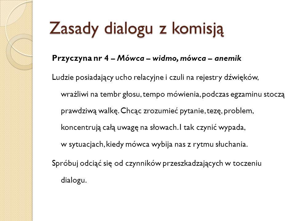 Zasady dialogu z komisją Przyczyna nr 4 – Mówca – widmo, mówca – anemik Ludzie posiadający ucho relacyjne i czuli na rejestry dźwięków, wrażliwi na te
