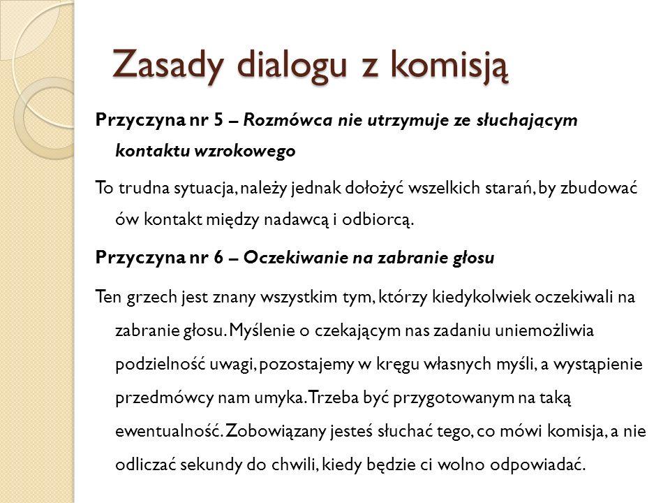 Zasady dialogu z komisją Przyczyna nr 5 – Rozmówca nie utrzymuje ze słuchającym kontaktu wzrokowego To trudna sytuacja, należy jednak dołożyć wszelkic