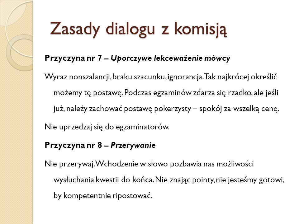 Zasady dialogu z komisją Przyczyna nr 7 – Uporczywe lekceważenie mówcy Wyraz nonszalancji, braku szacunku, ignorancja. Tak najkrócej określić możemy t