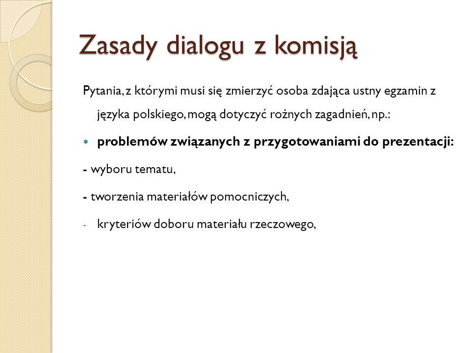 Zasady dialogu z komisją Pytania, z którymi musi się zmierzyć osoba zdająca ustny egzamin z języka polskiego, mogą dotyczyć rożnych zagadnień, np.: pr