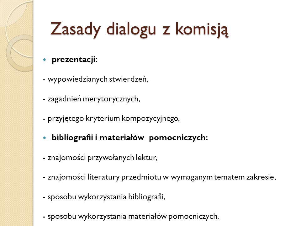 Zasady dialogu z komisją prezentacji: - wypowiedzianych stwierdzeń, - zagadnień merytorycznych, - przyjętego kryterium kompozycyjnego, bibliografii i