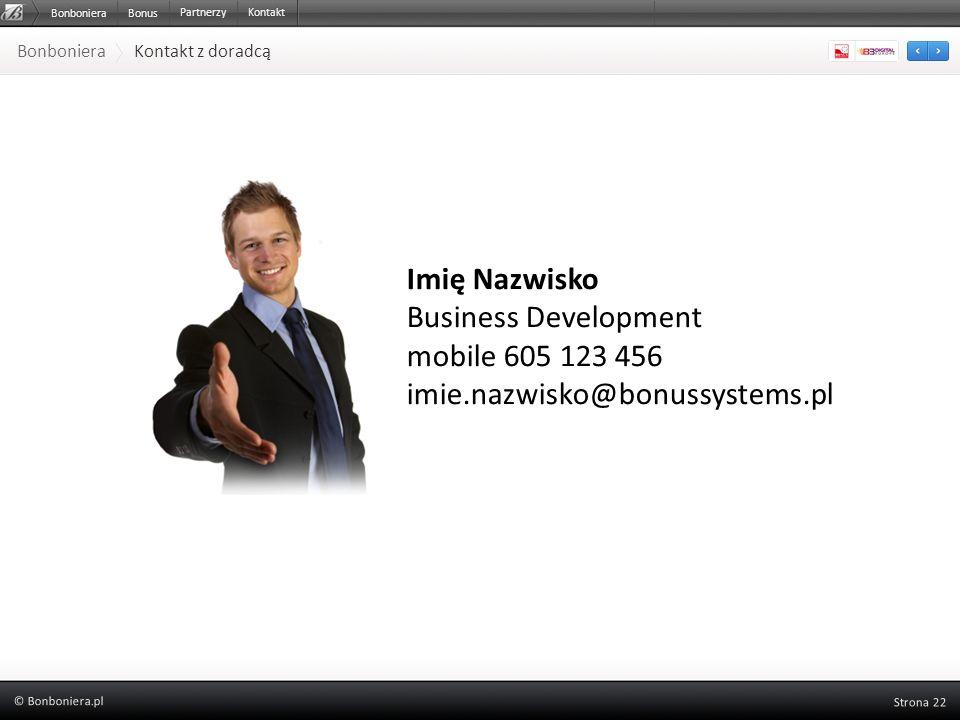 Bonboniera Kontakt z doradcą BonbonieraBonus PartnerzyKontakt Imię Nazwisko Business Development mobile 605 123 456 imie.nazwisko@bonussystems.pl