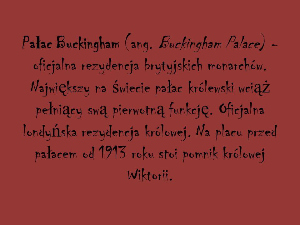 Pa ł ac Buckingham (ang.Buckingham Palace) - oficjalna rezydencja brytyjskich monarchów.