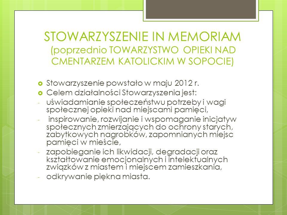 STOWARZYSZENIE IN MEMORIAM (poprzednio TOWARZYSTWO OPIEKI NAD CMENTARZEM KATOLICKIM W SOPOCIE) Stowarzyszenie powstało w maju 2012 r. Celem działalnoś