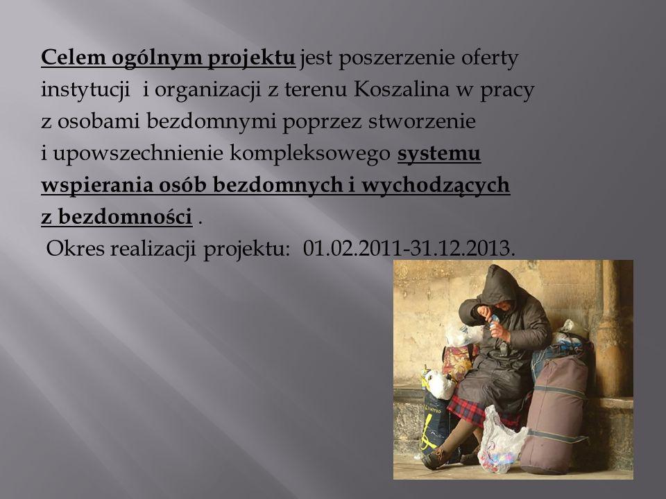 Celem ogólnym projektu jest poszerzenie oferty instytucji i organizacji z terenu Koszalina w pracy z osobami bezdomnymi poprzez stworzenie i upowszech