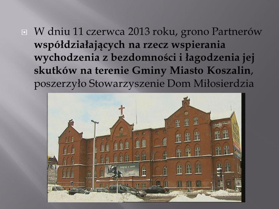 W dniu 11 czerwca 2013 roku, grono Partnerów współdziałających na rzecz wspierania wychodzenia z bezdomności i łagodzenia jej skutków na terenie Gminy Miasto Koszalin, poszerzyło Stowarzyszenie Dom Miłosierdzia